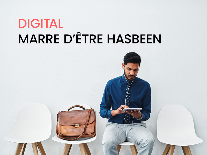 DIGITAL, marre d'être HAS-BEEN ?!